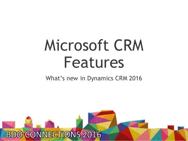 Microsoft CRM Features What's new in Dynamics CRM 2016