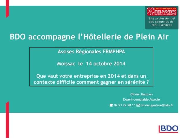 BDO accompagne l'Hôtellerie de Plein Air  Assises Régionales FRMPHPA Moissac le 14 octobre 2014 Que vaut votre entreprise ...