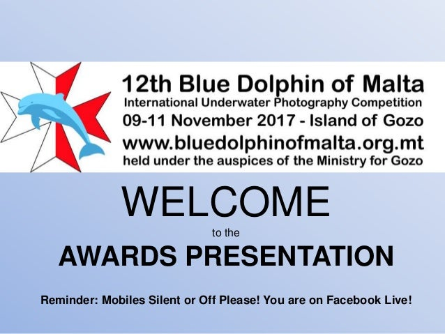 WELCOMEto the AWARDS PRESENTATION Reminder: Mobiles Silent or Off Please! You are on Facebook Live!
