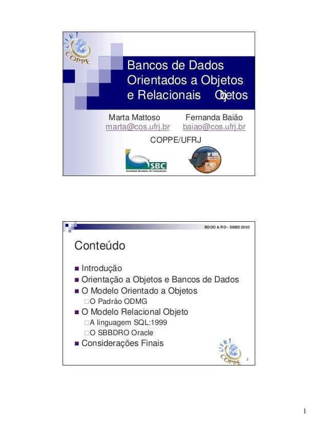 1 Bancos de Dados Orientados a Objetos e Relacionais- Objetos Marta Mattoso Fernanda Baião marta@cos.ufrj.br baiao@cos.ufr...