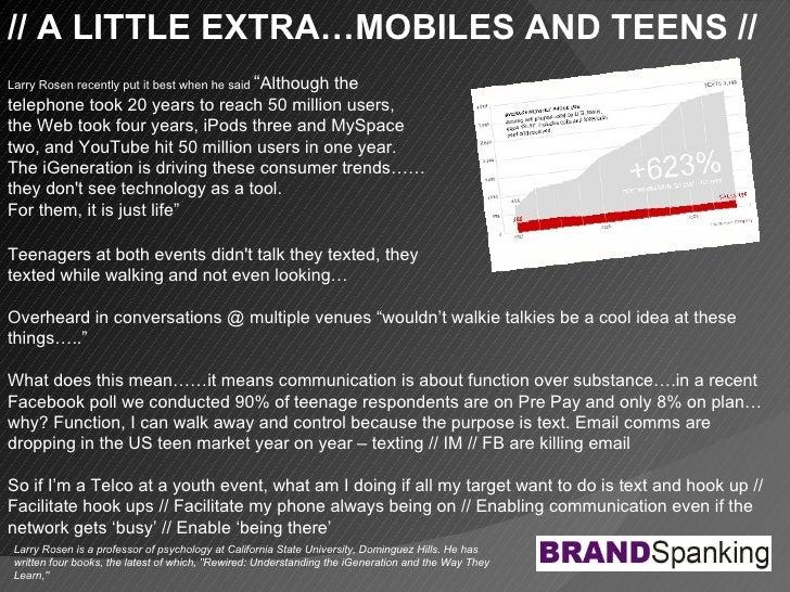 """// A LITTLE EXTRA…MOBILES AND TEENS // Larry Rosen recently put it best when he said  """" Although the  telephone took 20 ye..."""