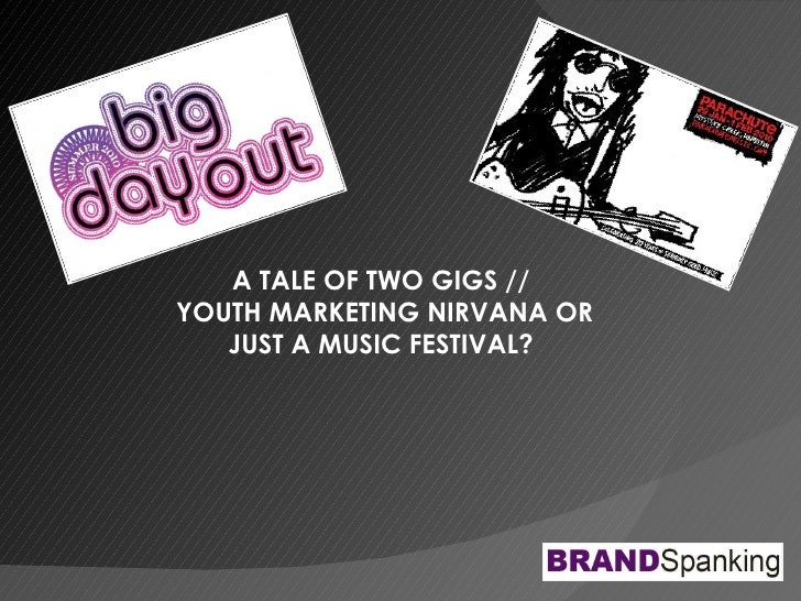 A TALE OF TWO GIGS //  YOUTH MARKETING NIRVANA OR JUST A MUSIC FESTIVAL?