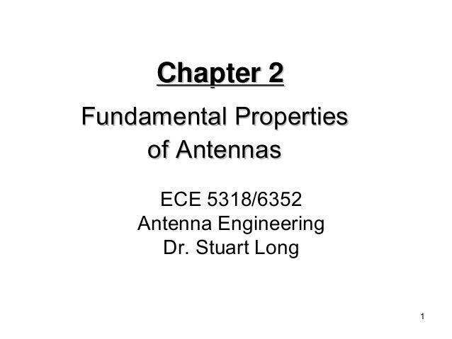 1  Chapter 2  Fundamental Properties  of Antennas  ECE 5318/6352  Antenna Engineering  Dr. Stuart Long