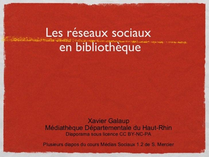Les réseaux sociaux  en  bibliothèque <ul><li>Xavier Galaup </li></ul><ul><li>Médiathèque Départementale du Haut-Rhin </li...