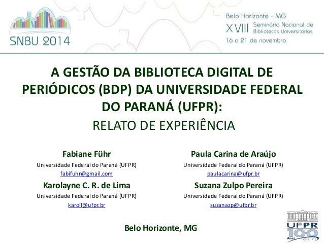 A GESTÃO DA BIBLIOTECA DIGITAL DE  PERIÓDICOS (BDP) DA UNIVERSIDADE FEDERAL  DO PARANÁ (UFPR):  RELATO DE EXPERIÊNCIA  Fab...