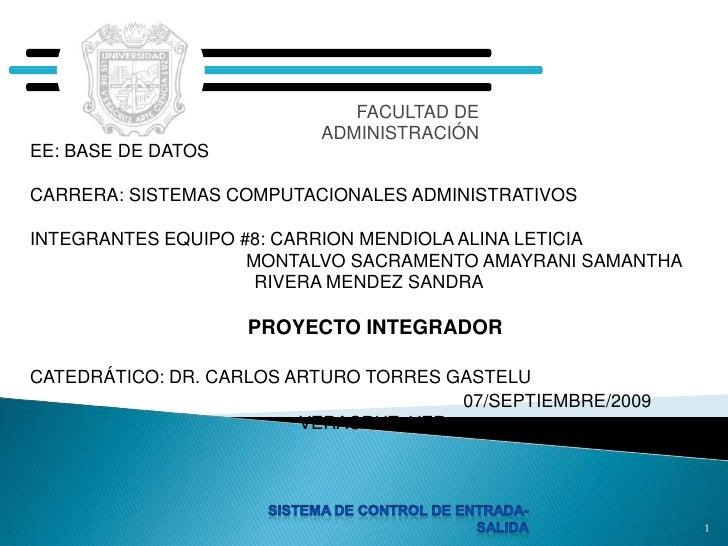 FACULTAD DE ADMINISTRACIÓN<br />SISTEMA DE CONTROL DE ENTRADA-SALIDA<br />1<br />EE: BASE DE DATOS<br />CARRERA: SISTEMAS ...