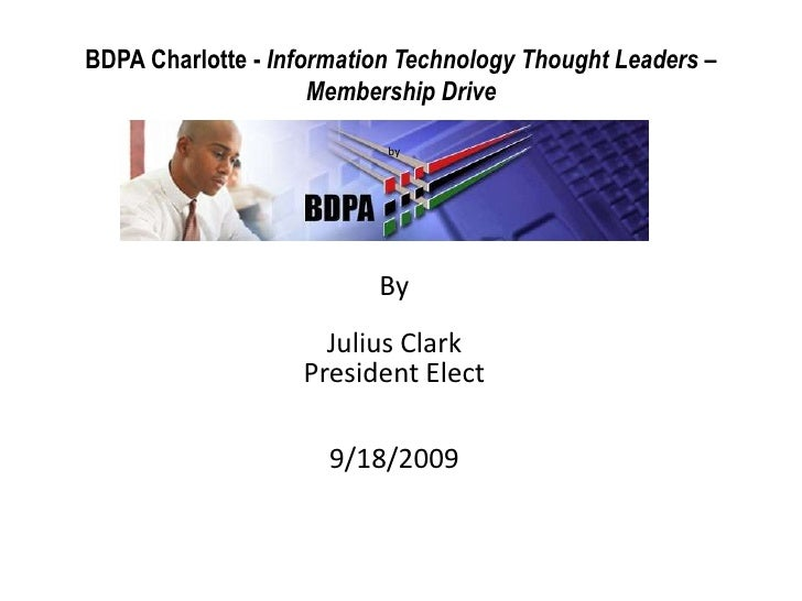 BDPA Charlotte - Information Technology Thought Leaders – Membership Drive<br />by<br />By<br />Julius Clark<br />Presiden...