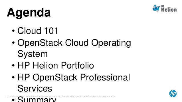 Agenda  • Cloud 101  • OpenStack Cloud Operating  System  • HP Helion Portfolio  • HP OpenStack Professional  Services  • ...
