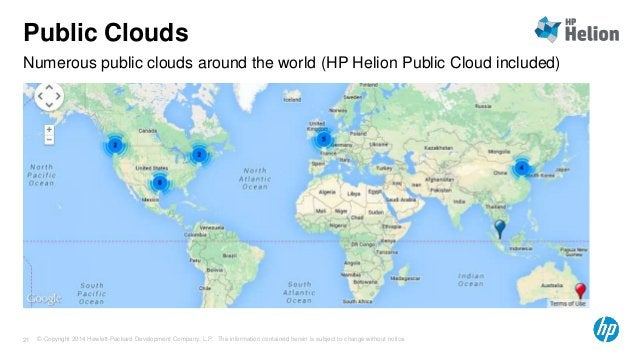 Public Clouds  Numerous public clouds around the world (HP Helion Public Cloud included)  © Copyright 2014 Hewlett-Packard...