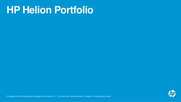 HP Helion Portfolio  © Copyright 2014 Hewlett-Packard Development Company, L.P. The information contained herein is subjec...