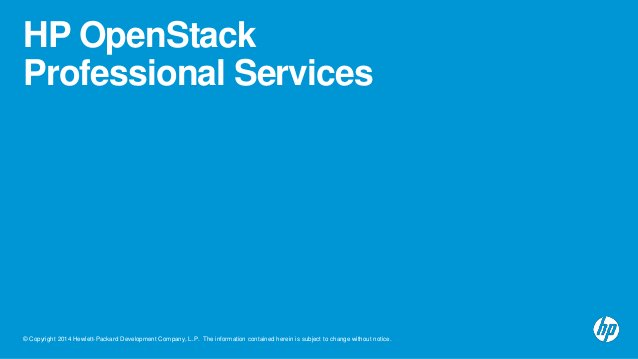 HP OpenStack  Professional Services  © Copyright 2014 Hewlett-Packard Development Company, L.P. The information contained ...
