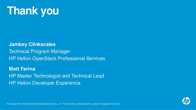 Thank you  Jambey Clinkscales  Technical Program Manager  HP Helion OpenStack Professional Services  Matt Farina  HP Maste...
