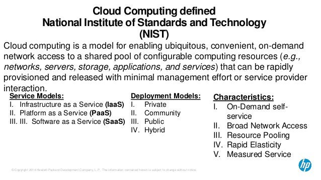 Cloud Computing defined  National Institute of Standards and Technology  (NIST)  Cloud computing is a model for enabling u...