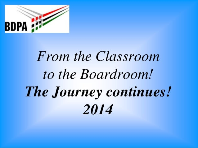 From the Classroom to the Boardroom! The Journey continues! 2014