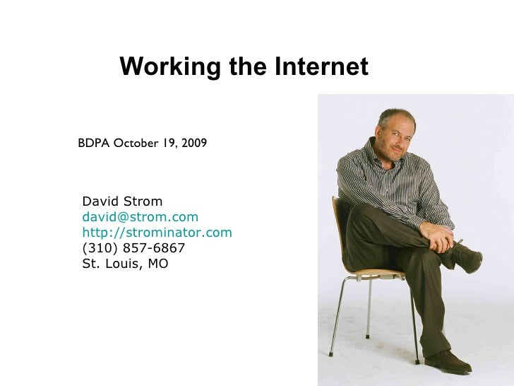Working the Internet BDPA October 19, 2009 David Strom [email_address] http://strominator.com (310) 857-6867 St. Louis, MO