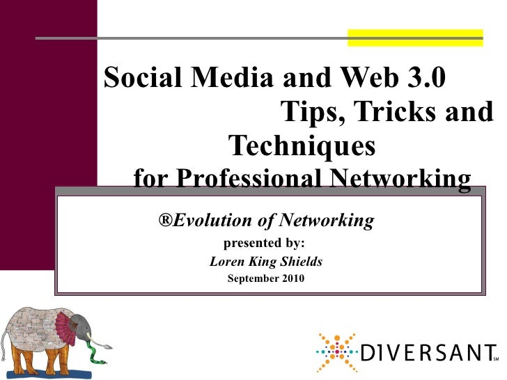 Social Media and Web 3.0  Tips, Tricks and Techniques for Professional Networking ®Evolution of Networking presented by:  ...