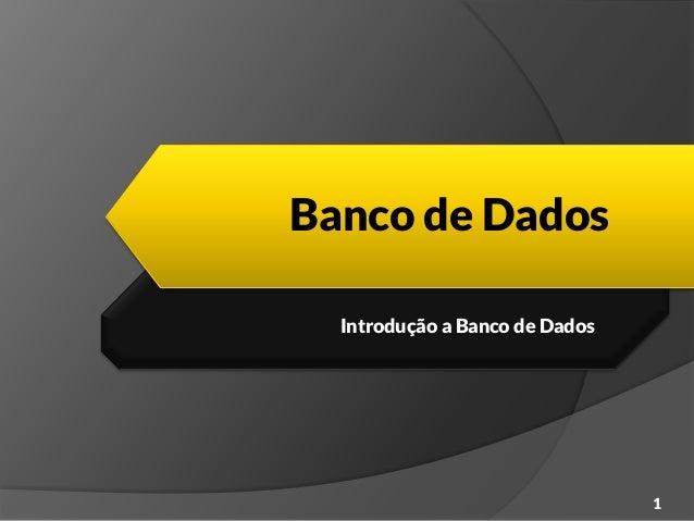 Banco de Dados Introdução a Banco de Dados 1