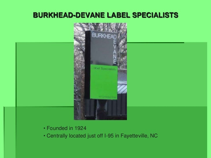 BURKHEAD-DEVANE LABEL SPECIALISTS  • Founded in 1924  • Centrally located just off I-95 in Fayetteville, NC