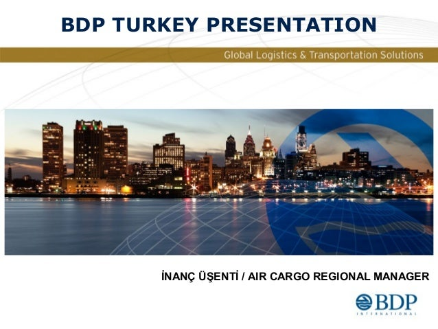 BDP TURKEY PRESENTATION       İNANÇ ÜŞENTİ / AIR CARGO REGIONAL MANAGER