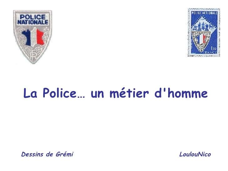 La Police… un métier d'homme Dessins de Grémi   LoulouNico
