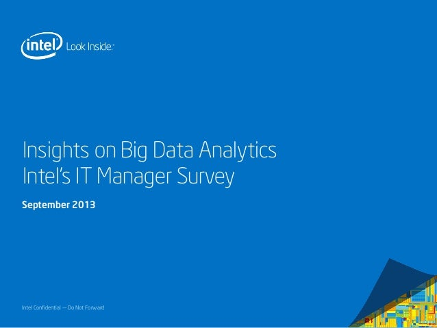 Intel Confidential — Do Not Forward Insights on Big Data Analytics Intel's IT Manager Survey September 2013