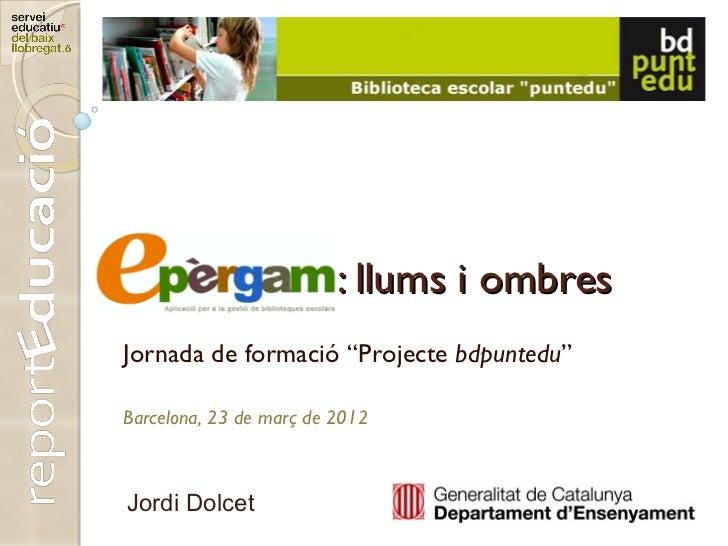 """: llums i ombresJornada de formació """"Projecte bdpuntedu""""Barcelona, 23 de març de 2012Jordi Dolcet"""