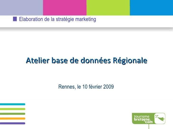 Rennes, le 10 février 2009 Atelier base de données Régionale