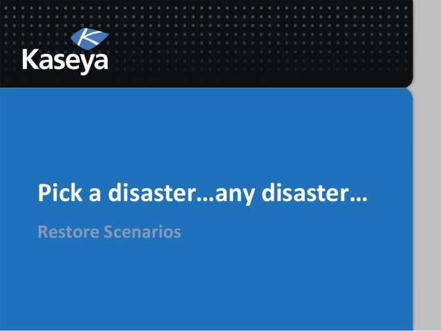 Pick a disaster…any disaster…Restore Scenarios