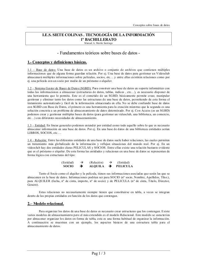 Conceptos sobre bases de datos Pag 1 / 3 I.E.S. SIETE COLINAS . TECNOLOGÍA DE LA INFORMACIÓN 1º BACHILLERATO Manuel A. Mar...