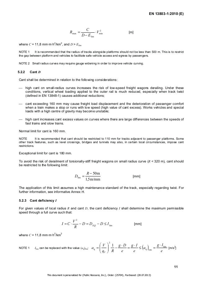 EN 13803-1:2010 (E)  Normal and exceptional limits for cant deficiency are given in Table 1. These limits apply to all tra...