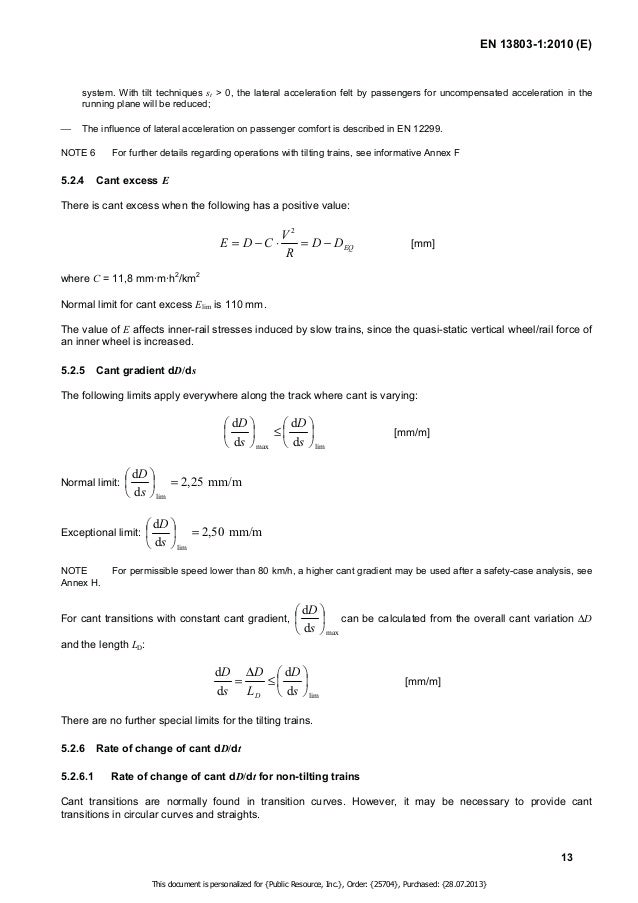 EN 13803-1:2010 (E)  For cant transitions with constant cant gradient, the following relationship with D being the cant va...