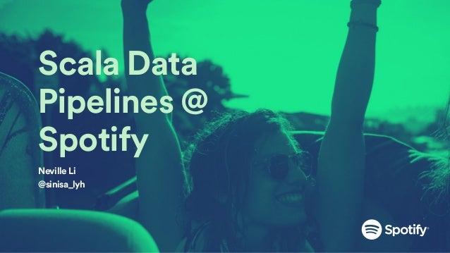Scala Data Pipelines @ Spotify Neville Li @sinisa_lyh