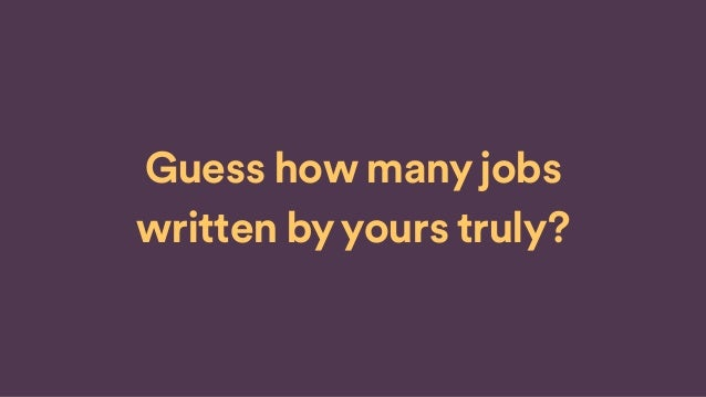 Guess how many jobs written by yours truly?