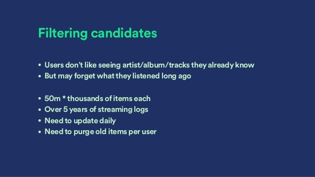 Filtering candidates • Users don't like seeing artist/album/tracks they already know • But may forget what they listened l...