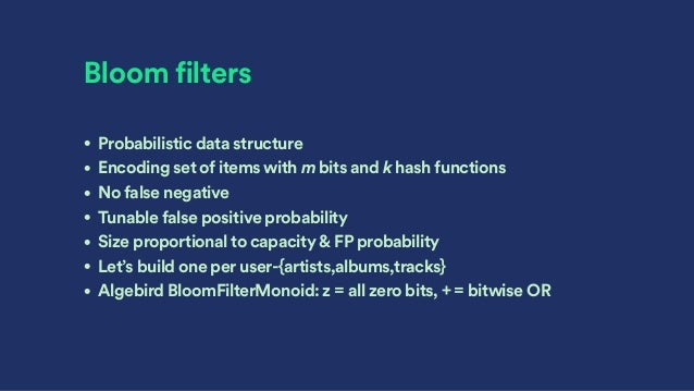 Bloom filters • Probabilistic data structure • Encoding set of items with m bits and k hash functions • No false negative ...