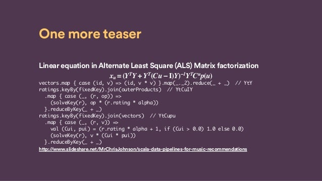One more teaser Linear equation inAlternate Least Square (ALS) Matrix factorization xu = (YTY + YT(Cu − I)Y)−1YTCup(u) vec...