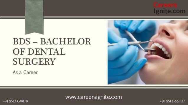www.careersignite.com +91 9513 227337+91 9513 CAREER BDS – BACHELOR OF DENTAL SURGERY As a Career