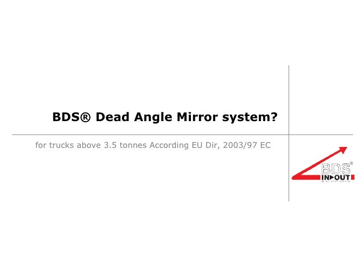 BDS® Dead Angle Mirror system? for trucks above 3.5 tonnes According EU Dir, 2003/97 EC