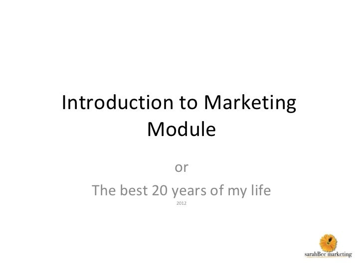 Introduction to Marketing  Module or The best 20 years of my life 2012