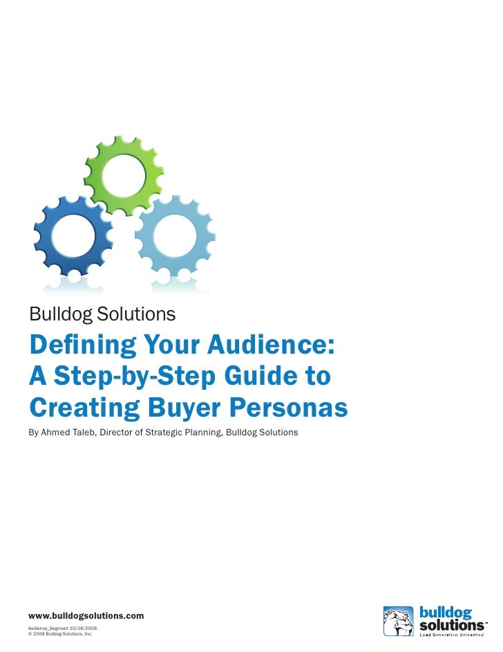 Bulldog Solutions Defining Your Audience: A Step-by-Step Guide to Creating Buyer Personas By Ahmed Taleb, Director of Stra...
