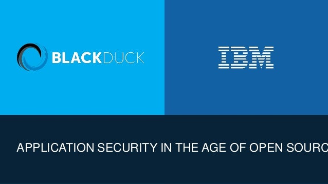 APPLICATION SECURITY IN THE AGE OF OPEN SOURC