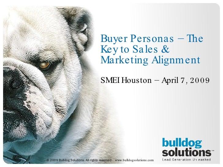 Buyer Personas – The Key to Sales & Marketing Alignment SMEI Houston – April 7, 2009