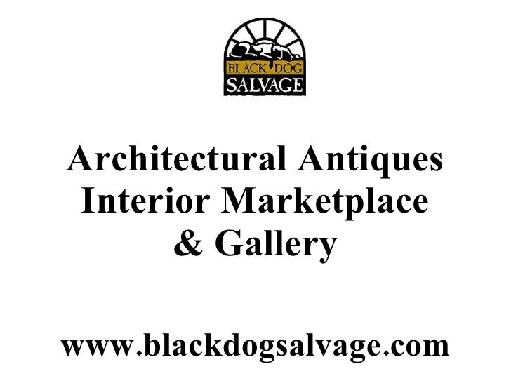 Architectural Antiques Interior Marketplace & Gallery www.blackdogsalvage.com