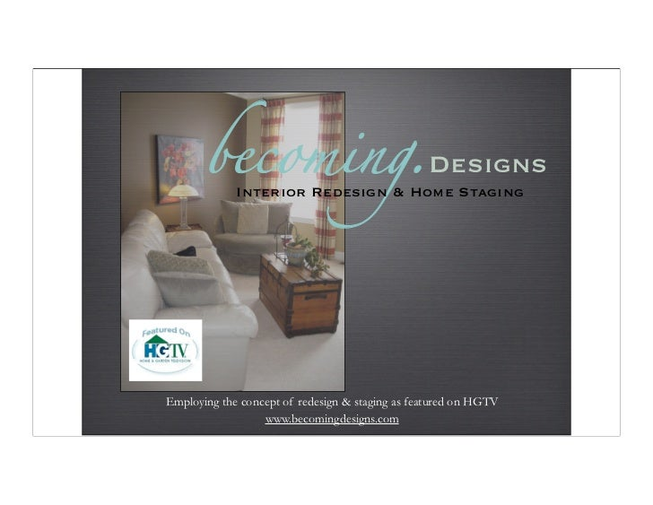 becoming.Designs             Interior Redesign & Home StagingEmploying the concept of redesign & staging as featured on HG...