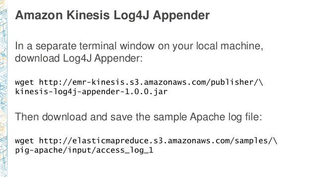Amazon Kinesis Log4J Appender In a separate terminal window on your local machine, download Log4J Appender: Then download ...