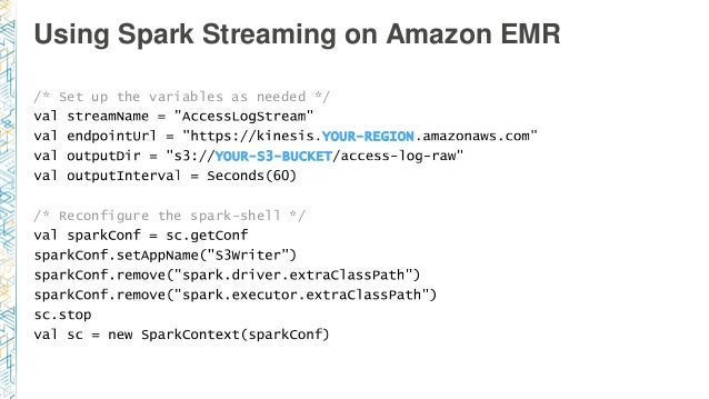 Using Spark Streaming on Amazon EMR /* Set up the variables as needed */ YOUR-REGION YOUR-S3-BUCKET /* Reconfigure the spa...