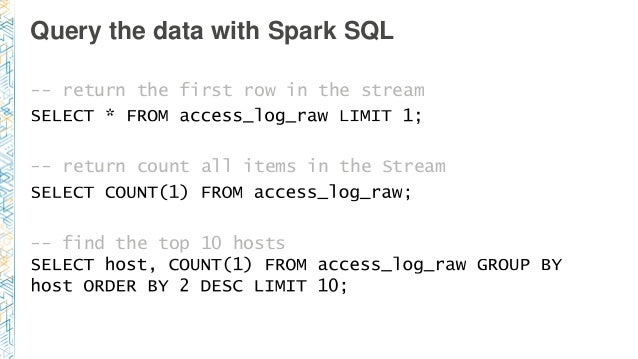 Query the data with Spark SQL -- return the first row in the stream -- return count all items in the Stream -- find the to...