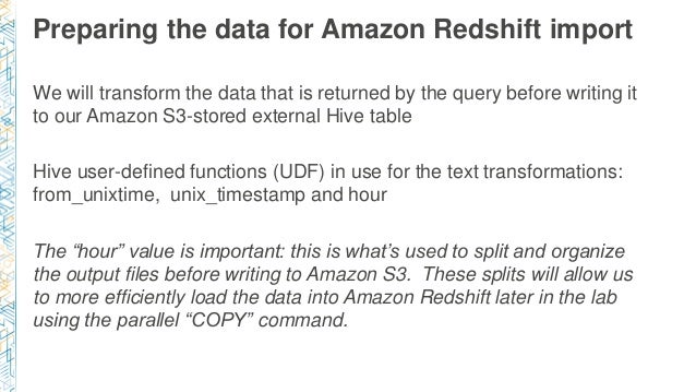 Preparing the data for Amazon Redshift import We will transform the data that is returned by the query before writing it t...