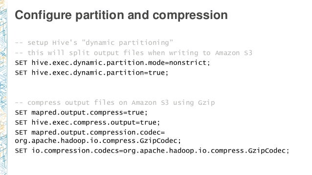 """Configure partition and compression -- setup Hive's """"dynamic partitioning"""" -- this will split output files when writing to..."""