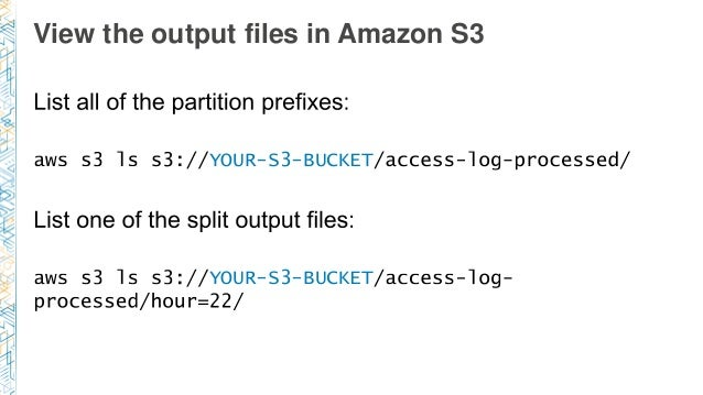 View the output files in Amazon S3 YOUR-S3-BUCKET YOUR-S3-BUCKET
